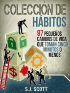 Colección De Hábitos. 97 Pequeños Cambios De Vida Que Toman 5 Minutos O Menos. (ebook)