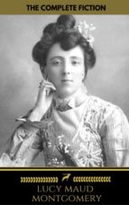 LUCY MAUD MONTGOMERY (THE COMPLETE FICTION) ( GOLDEN DEER CLASSICS)
