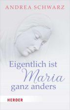 EIGENTLICH IST MARIA GANZ ANDERS