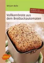 Vollkornbrote aus dem Brotbackautomaten (ebook)