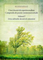 Cinci decenii de experimentalism. Compendiu de poezie românească actuală. Volumul I. Lirica ultimelor decenii de comunism (ebook)