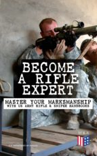 Become a Rifle Expert - Master Your Marksmanship With US Army Rifle & Sniper Handbooks (ebook)