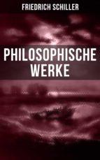 Friedrich Schiller: Philosophische Werke (ebook)