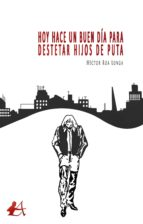 HOY HACE UN BUEN DÍA PARA DESTETAR HIJOS DE PUTA