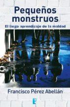 Pequeños monstruos. El largo aprendizaje de la maldad (ebook)