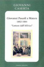 Giovanni Pascoli a Matera (1882-1884).  (ebook)