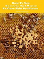 How To Use Beeswax And Honey To Cure Skin Problems (ebook)