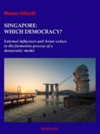 Singapore:which Democracy? External Influences And Asian Values In The Formation Process Of A Democratic Model (ebook)