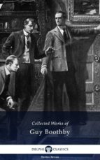 Delphi Collected Works of Guy Boothby (Illustrated) (ebook)