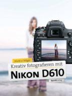 Kreativ fotografieren mit Nikon D610 (ebook)