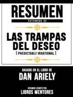 RESUMEN EXTENDIDO DE LAS TRAMPAS DEL DESEO (PREDICTABLY IRRATIONAL) - BASADO EN EL LIBRO DE DAN ARIELY
