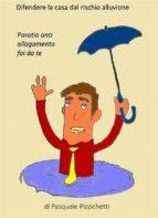 Difendere l'abitazione dal rischio alluvione - Paratia anti allagamento fai da te (ebook)