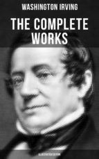 THE COMPLETE WORKS OF WASHINGTON IRVING (Illustrated Edition) (ebook)