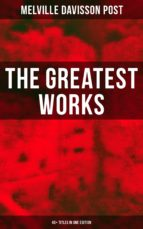 The Greatest Works of Melville Davisson Post: 40+ Titles in One Edition (ebook)