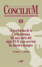 La reforma de la Curia romana. De una corte del siglo XVII a un servicio de nuestro tiempo. Concilium 353 (2013)