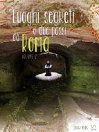 Luoghi segreti a due passi da Roma - Volume 2 (ebook)