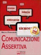 Comunicazione Assertiva. Come Esprimersi in Modo Efficace e Imparare a Dire di No con Assertività. (Ebook Italiano - Anteprima Gratis) (ebook)