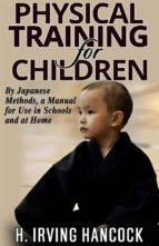 Physical Training For Children - By Japanese methods: a manual for use in schools and at home (ebook)