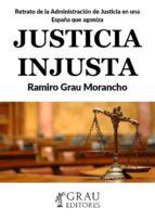 JUSTICIA INJUSTA: RETRATO DE LA ADMINISTRACIÓN DE JUSTICIA  EN UNA ESPAÑA QUE AGONIZA (ebook)