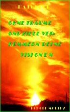 OHNE TRÄUME UND ZIELE VERKÜMMERN DEINE VISIONEN