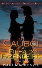 O Caubói E A Filha Do Fazendeiro (Parte Dois) Uma Série Romântica E Histórica De Faroeste (ebook)
