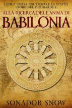 Alla Ricerca Dell'Anima Di Babilonia - L'epica Corsa Per Trovare La Statua D'oro Del Dio Marduk (ebook)