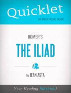 QUICKLET ON HOMER'S THE ILIAD (CLIFFNOTES-LIKE SUMMARY, ANALYSIS, AND REVIEW)