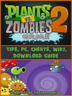 Plants vs Zombies 2 Game Guide (ebook)