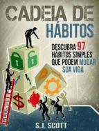 Cadeia De Hábitos: Descubra 97 Hábitos Simples Que Podem Mudar Sua Vida (ebook)