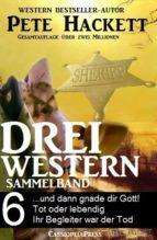 PETE HACKETT - DREI WESTERN, SAMMELBAND 6