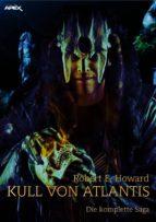 KULL VON ATLANTIS - DIE KOMPLETTE SAGA (ebook)