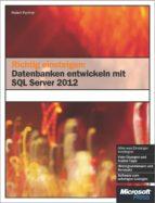 Richtig einsteigen: Datenbanken entwickeln mit SQL Server 2012 (ebook)
