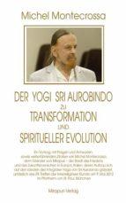 Der Yogi Sri Aurobindo zu Transformation und spiritueller Evolution (ebook)
