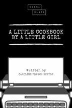 A LITTLE COOKBOOK BY A LITTLE GIRL