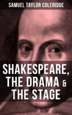 SHAKESPEARE, THE DRAMA & THE STAGE (ebook)