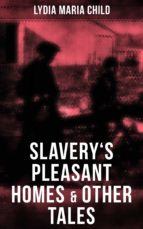 Slavery's Pleasant Homes & Other Tales (ebook)