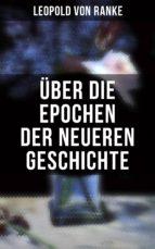 ÜBER DIE EPOCHEN DER NEUEREN GESCHICHTE (VOLLSTÄNDIGE AUSGABE)