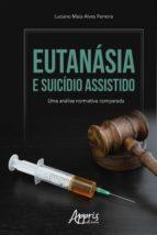 EUTANÁSIA E SUICÍDIO ASSISTIDO: UMA ANÁLISE NORMATIVA COMPARADA
