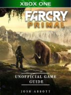 Far Cry Primal Xbox One Unofficial Game Guide (ebook)