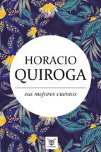 Horacio Quiroga, sus mejores cuentos (ebook)