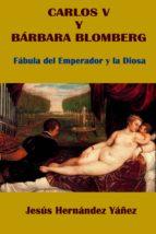 CARLOS V Y BÁRBARA BLOMBERG. FÁBULA DEL EMPERADOR Y LA DIOSA (ebook)