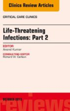 Life-Threatening Infections: Part 2, An Issue of Critical Care Clinics, E-Book (ebook)