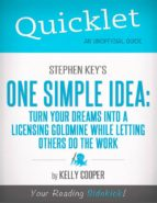 QUICKLET ON STEPHEN KEY'S ONE SIMPLE IDEA: TURN YOUR DREAMS INTO A LICENSING GOLDMINE WHILE LETTING OTHERS DO THE WORD (CLIFFNOTES-LIKE SUMMARY AND AN