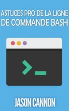 Astuces Pro De La Ligne De Commande Bash (ebook)