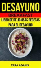 Desayuno: Breakfast: Libro De Deliciosas Recetas Para El Desayuno (ebook)