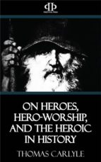 On Heroes, Hero-Worship, and the Heroic in History (ebook)