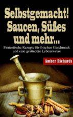 Selbstgemacht! Saucen, Süßes Und Mehr... (ebook)