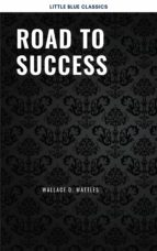 ROAD TO SUCCESS: THE CLASSIC GUIDE FOR PROSPERITY AND HAPPINESS