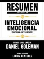 RESUMEN EXTENDIDO DE INTELIGENCIA EMOCIONAL (EMOTIONAL INTELLIGENCE) - BASADO EN EL LIBRO DE DANIEL GOLEMAN