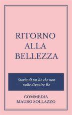 RITORNO ALLA BELLEZZA, storia di un Re che non volle divenire Re (ebook)